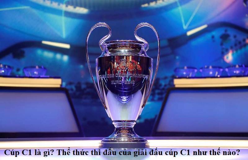 cup-c1-la-gi-the-thuc-thi-dau-giai-dau-cup-c1-nhu-the-nao