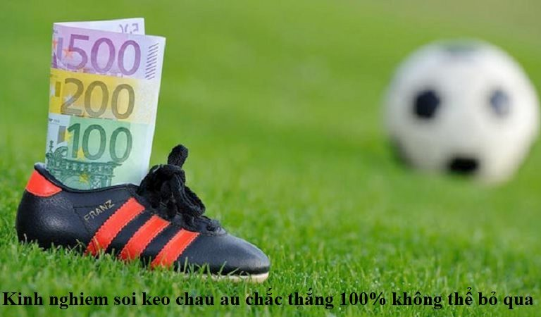 kinh-nghiem-soi-keo-chau-au-chac-thang-100-khong-the-bo-qua